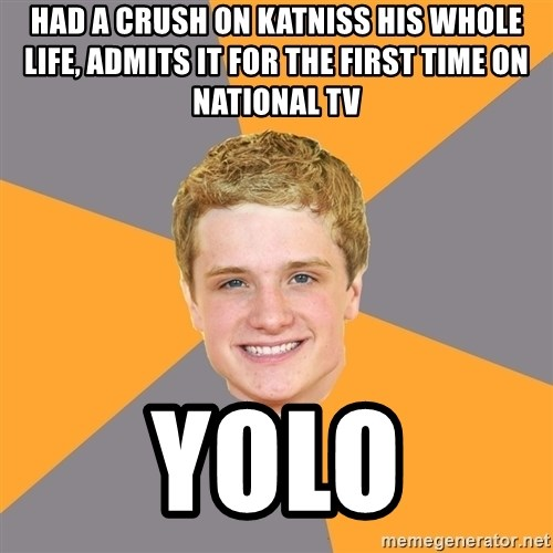 Advice Peeta - Had a crush on katniss his whole life, admits it for the first time on national tv YOLO