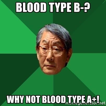 High Expectations Asian Father - blood type b-? why not blood type a+!