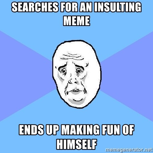 Okay Guy - Searches for an insulting meme ends up making fun of himself