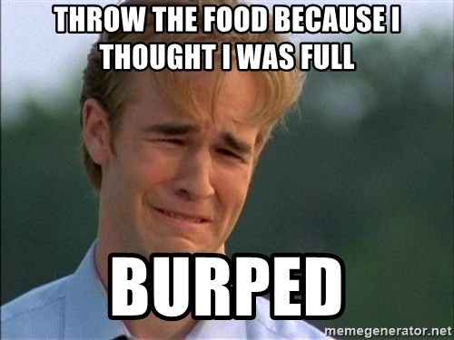 Crying Man - throw the food because I thought i was full burped