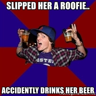 Sunny Student - Slipped her a roofie.. accidently drinks her beer