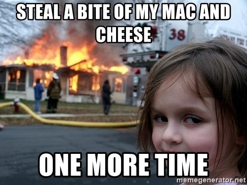 Disaster Girl - Steal a bite of my Mac and Cheese One more time