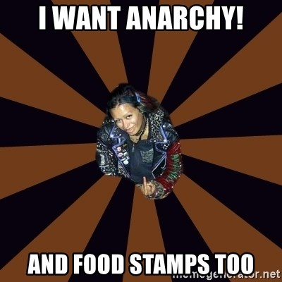 Hypocritcal Crust Punk  - I want anarchy! and food stamps too
