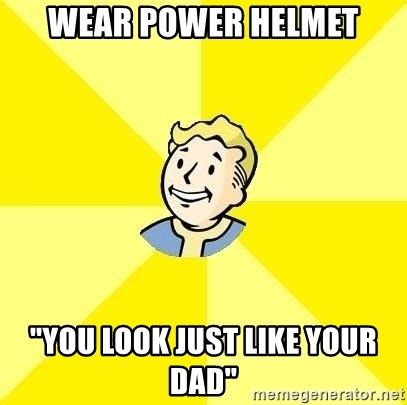"Fallout 3 - Wear power helmet ""you look just like your dad"""