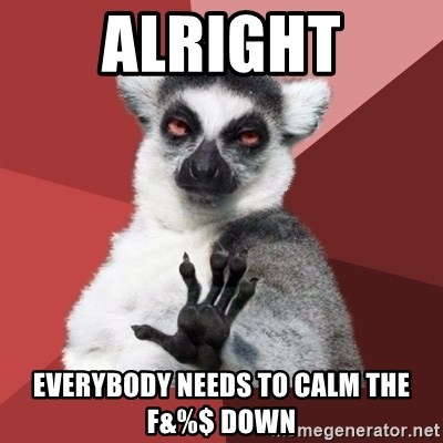 Chill Out Lemur - Alright Everybody needs to calm the f&%$ down