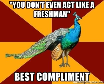 "Thespian Peacock - ""YOu Don't Even act like a Freshman"" best Compliment"