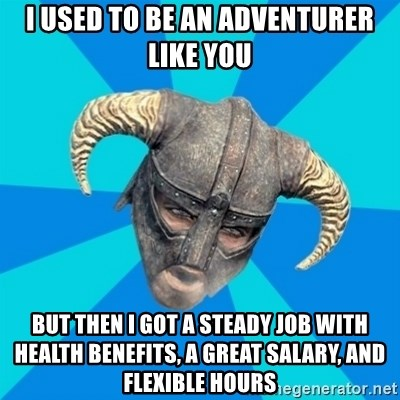 skyrim stan - I used to be an adventurer like you but then i got a steady job with health benefits, a great salary, and flexible hours