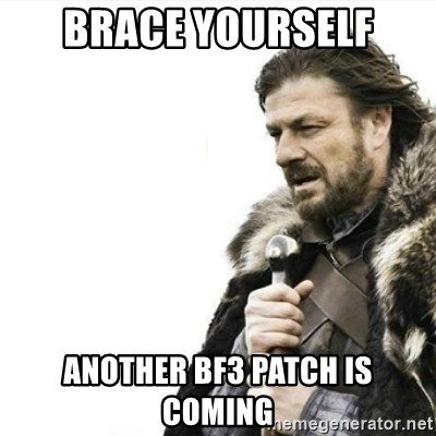 Prepare yourself - Brace yourself another bf3 patch is coming