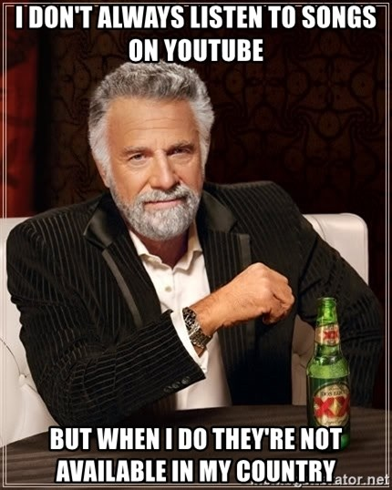 The Most Interesting Man In The World - I don't always listen to songs on youtube but when i do they're not available in my country