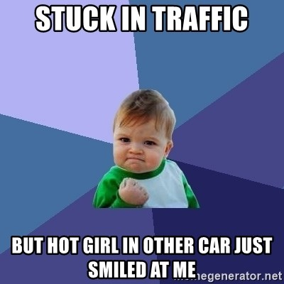 Success Kid - stuck in traffic but hot girl in other car just smiled at me