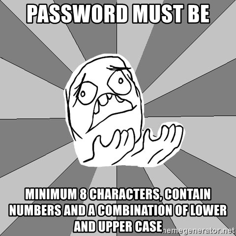 Whyyy??? - password must be  minimum 8 characters, contain numbers and a combination of lower and upper case