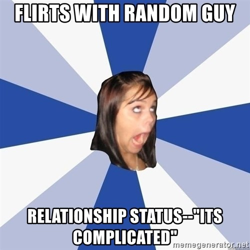 """Annoying Facebook Girl - flirts with random guy relationship status--""""its Complicated"""""""