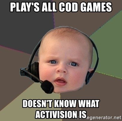FPS N00b - play's all cod games doesn't know what activision is