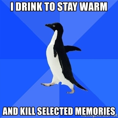 Socially Awkward Penguin - I drink to stay warm and kill selected memories