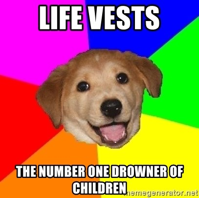 Advice Dog - Life vests the number one drowner of children