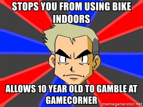 Professor Oak - Stops you from using bike indoors allows 10 year old to gamble at gamecorner