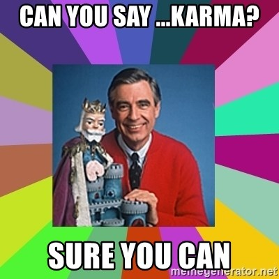 mr rogers  - can you say ...karma? sure you can