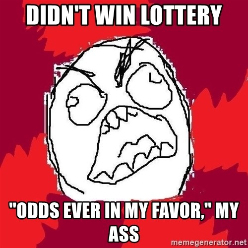 """Rage FU - didn't win lottery """"odds ever in my favor,"""" my ass"""