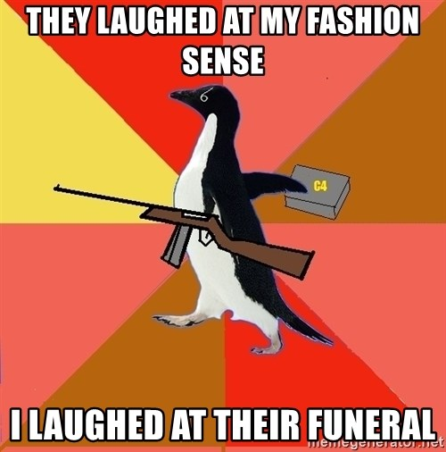 Socially Fed Up Penguin - They laughed at my fashion sense I laughed at their funeral