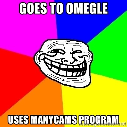 Trollface - goes to omegle uses manycams program