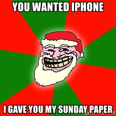 Santa Claus Troll Face - You wanted iphone  I gave you my sunday paper
