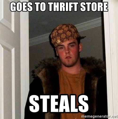 Scumbag Steve - goes to thrift store steals