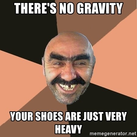 Provincial Man - There's no gravity your shoes are just very heavy