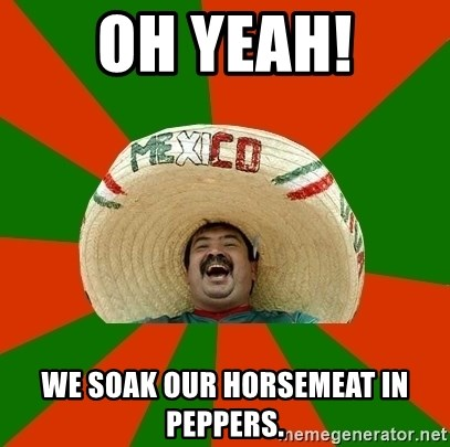Successful Mexican - OH YEAH! We soak our horsemeat in peppers.
