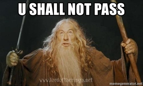 You shall not pass - u shall not pass