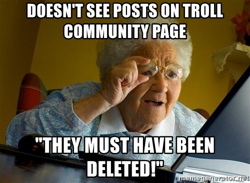 """Internet Grandma Surprise - doesn't see posts on troll community page """"they must have been deleted!"""""""