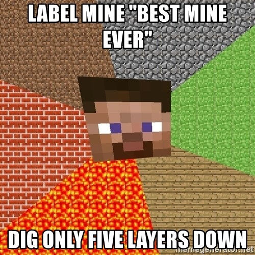 """Minecraft Guy - Label mine """"Best Mine Ever"""" Dig only five layers down"""