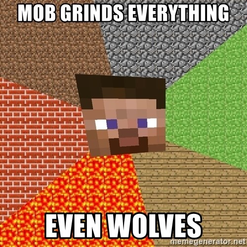 Minecraft Guy - Mob Grinds Everything Even Wolves