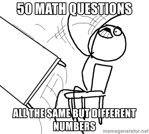 Desk Flip Rage Guy - 50 math questions all the same but different numbers
