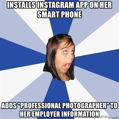 "Annoying Facebook Girl - Installs instagram app on her smart phone adds ""professional photographer"" to her employer information"