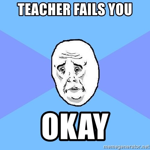 Okay Guy - teacher fails you okay