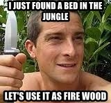 Bear Grylls - I Just found a bed in the jungle let's use it as fire wood
