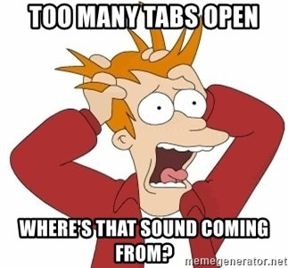 Fry Panic - too many tabs open Where's that Sound Coming From?