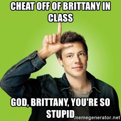 Hypocritical-Finn - CHEAT OFF OF BRITTANY IN CLASS GOD, BRITTANY, YOU'RE SO STUPID