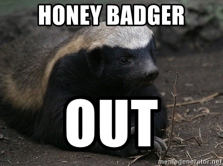 Honey Badger - HONEY BADGER OUT