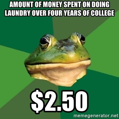 Foul Bachelor Frog - amount of money spent on doing laundry over four years of college $2.50