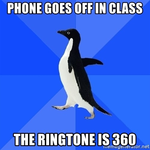 Socially Awkward Penguin - phone goes off in class the ringtone is 360