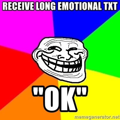 "Trollface - RECEIVE LONG EMOTIONAL TXT ""OK"""