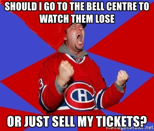 Overzealous Habs Fan Maurice - SHOULD I GO TO THE BELL CENTRE TO WATCH THEM LOSE OR JUST SELL MY TICKETS?