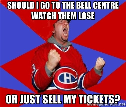 Overzealous Habs Fan Maurice - SHOULD I GO TO THE BELL CENTRE WATCH THEM LOSE OR JUST SELL MY TICKETS?