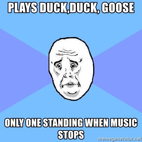 Okay Guy - plays duck,duck, goose only one standing when music stops