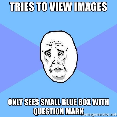 Okay Guy - tries to view images only sees small blue box with question mark