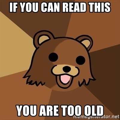 Pedobear - if you can read this you are too old