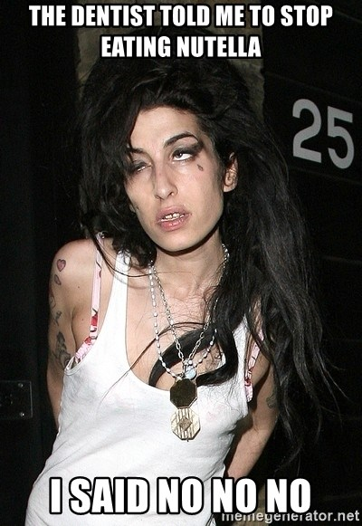 Amy Winehouse - The dentist told me to stop eating nutella I said no no no