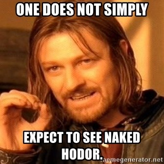 One Does Not Simply - One does not simply expect to see naked Hodor.