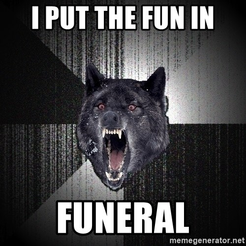 Insanity Wolf - I put the fun in funeral